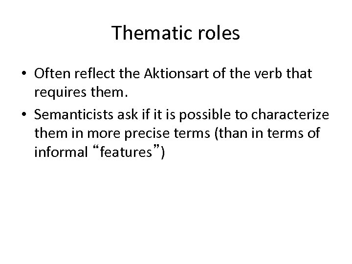 Thematic roles • Often reflect the Aktionsart of the verb that requires them. •