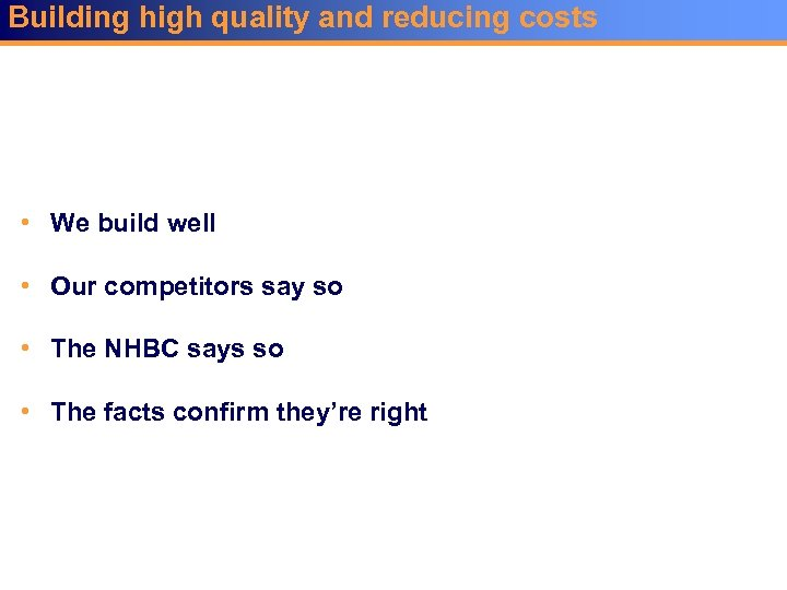 Building high quality and reducing costs • We build well • Our competitors say