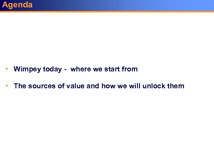 Agenda • Wimpey today - where we start from • The sources of value