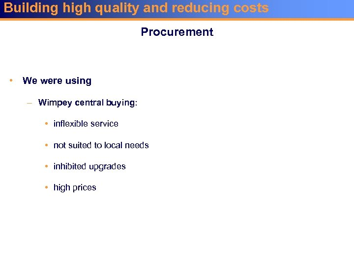 Building high quality and reducing costs Procurement • We were using – Wimpey central