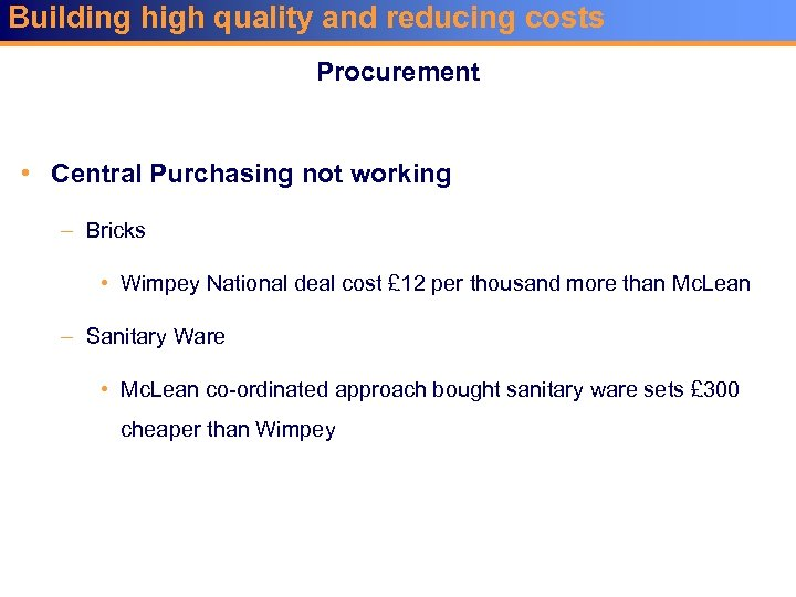 Building high quality and reducing costs Procurement • Central Purchasing not working – Bricks