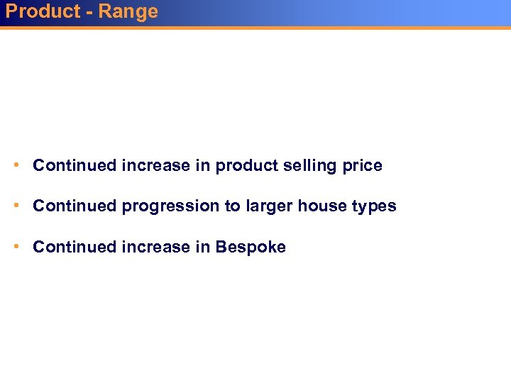 Product - Range • Continued increase in product selling price • Continued progression to