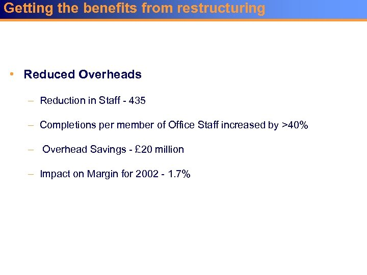 Getting the benefits from restructuring • Reduced Overheads – Reduction in Staff - 435
