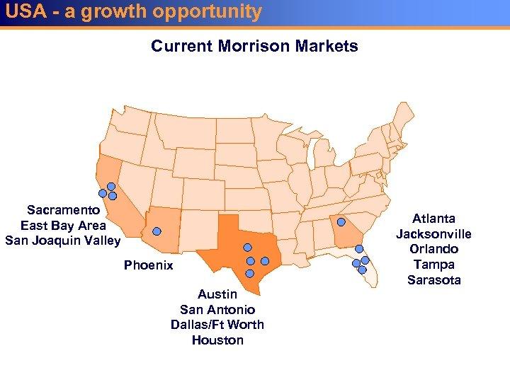 USA - a growth opportunity Current Morrison Markets Sacramento East Bay Area San Joaquin