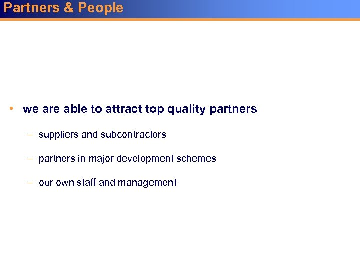 Partners & People • we are able to attract top quality partners – suppliers