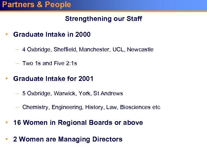 Partners & People Strengthening our Staff • Graduate Intake in 2000 – 4 Oxbridge,