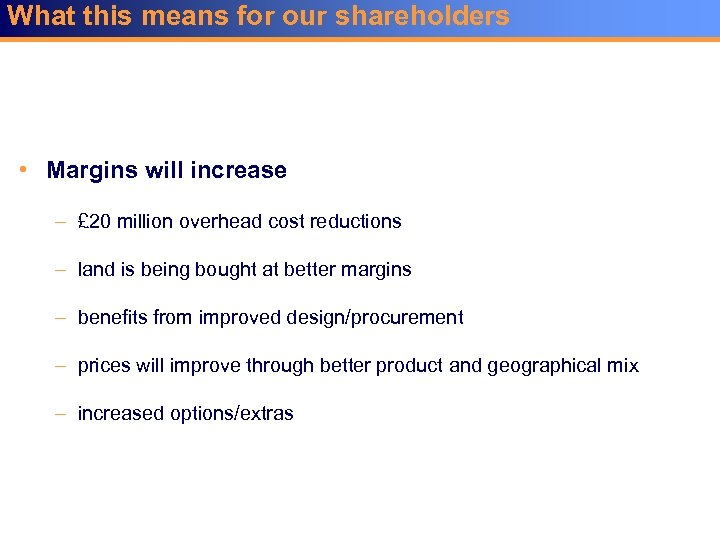 What this means for our shareholders • Margins will increase – £ 20 million