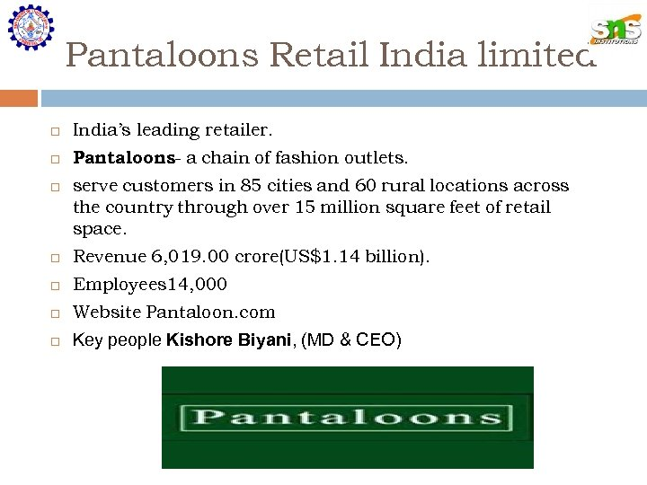 Pantaloons Retail India limited India's leading retailer. Pantaloons- a chain of fashion outlets. serve