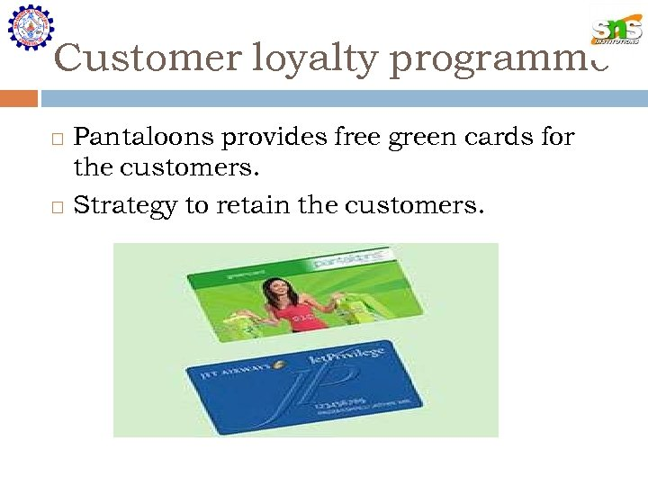 Customer loyalty programme Pantaloons provides free green cards for the customers. Strategy to retain