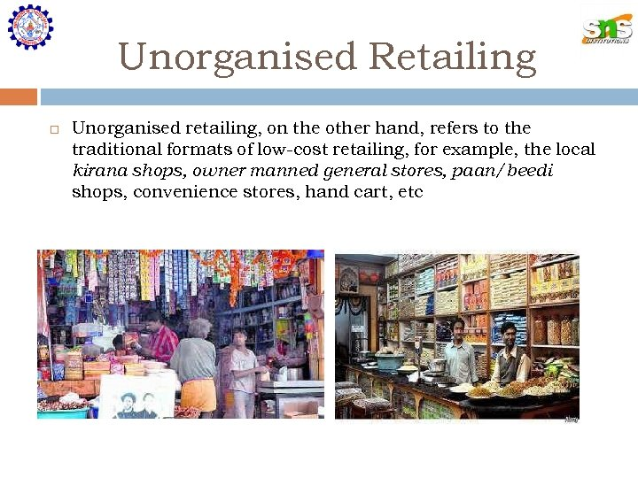 Unorganised Retailing Unorganised retailing, on the other hand, refers to the traditional formats of