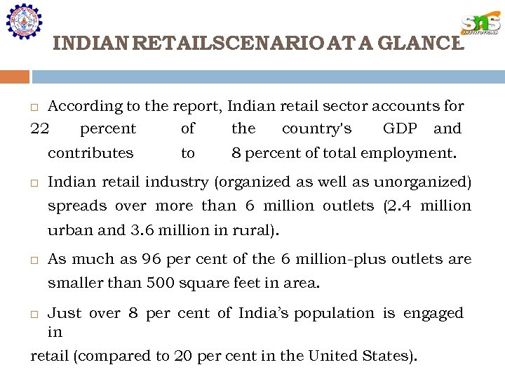 INDIAN RETAILSCENARIO AT A GLANCE According to the report, Indian retail sector accounts for