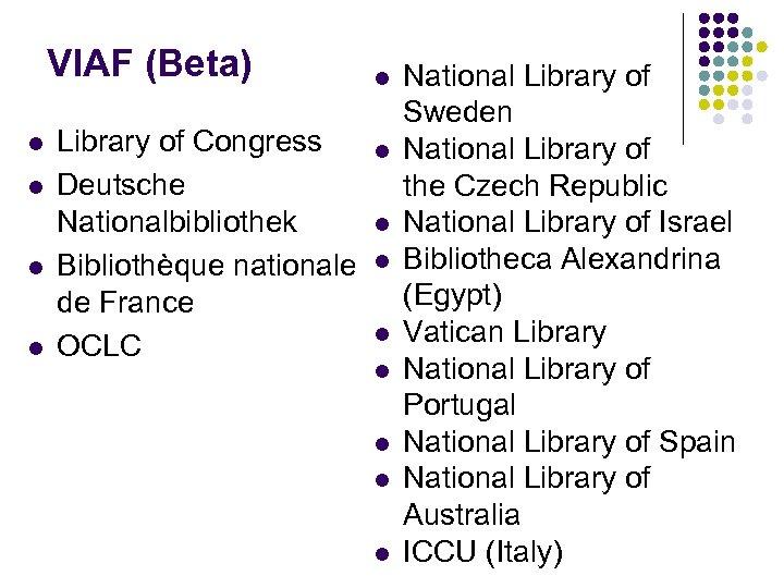 VIAF (Beta) l l Library of Congress Deutsche Nationalbibliothek Bibliothèque nationale de France OCLC