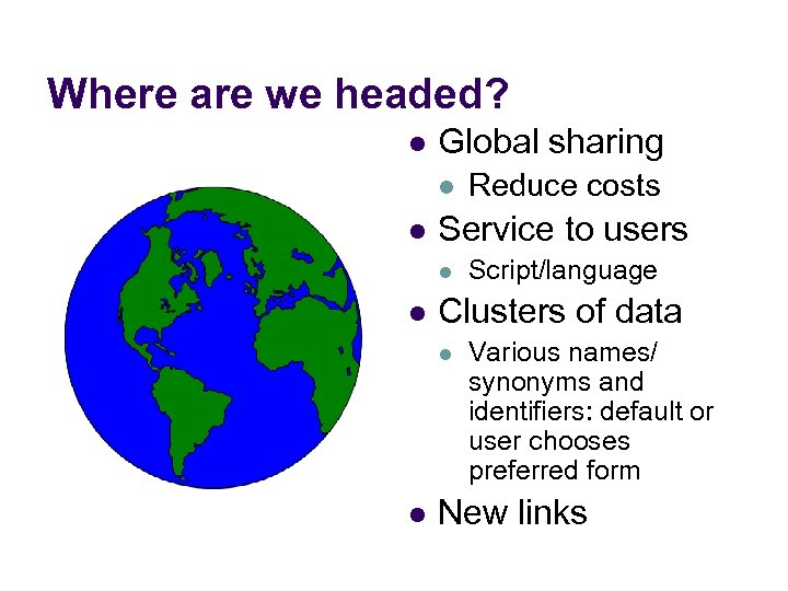 Where are we headed? l Global sharing l l Service to users l l