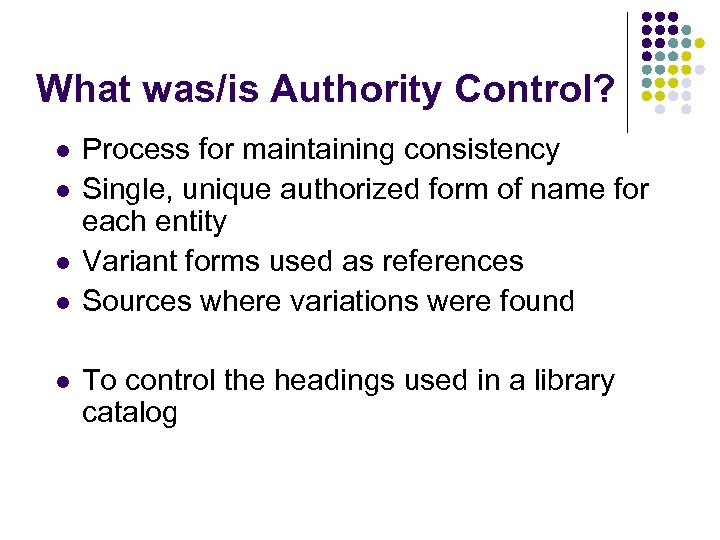 What was/is Authority Control? l l l Process for maintaining consistency Single, unique authorized