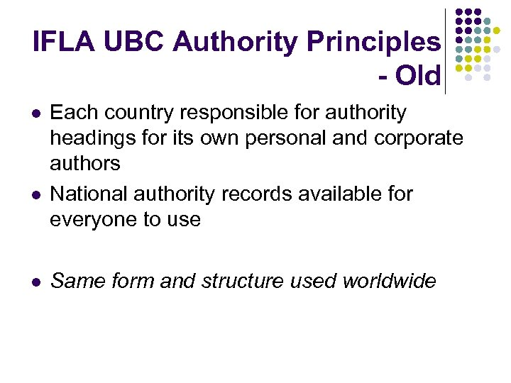 IFLA UBC Authority Principles - Old l l l Each country responsible for authority