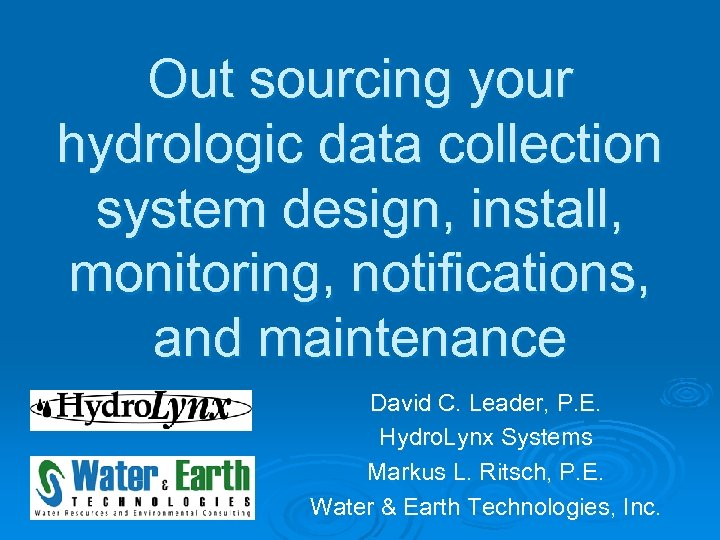 Out sourcing your hydrologic data collection system design, install, monitoring, notifications, and maintenance David