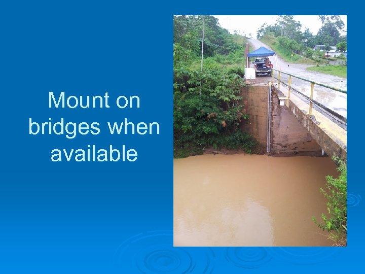 Mount on bridges when available