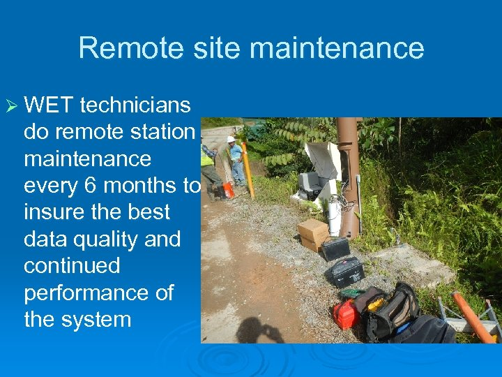 Remote site maintenance Ø WET technicians do remote station maintenance every 6 months to