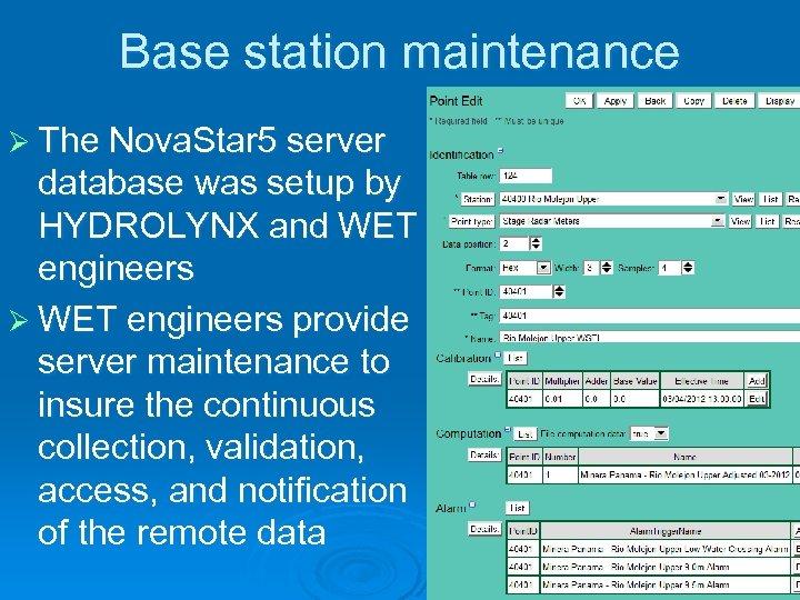 Base station maintenance Ø The Nova. Star 5 server database was setup by HYDROLYNX