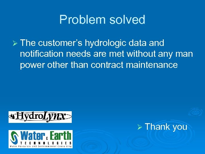 Problem solved Ø The customer's hydrologic data and notification needs are met without any