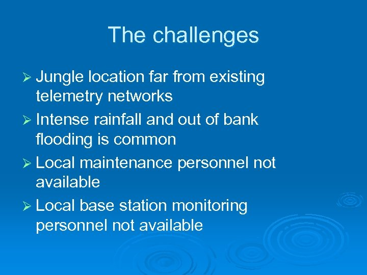 The challenges Ø Jungle location far from existing telemetry networks Ø Intense rainfall and