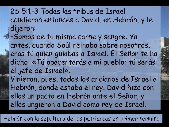 2 S 5: 1 -3 Todas las tribus de Israel acudieron entonces a David,