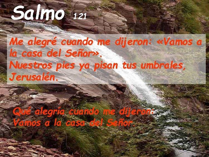 Salmo 121 Me alegré cuando me dijeron: «Vamos a la casa del Señor» .