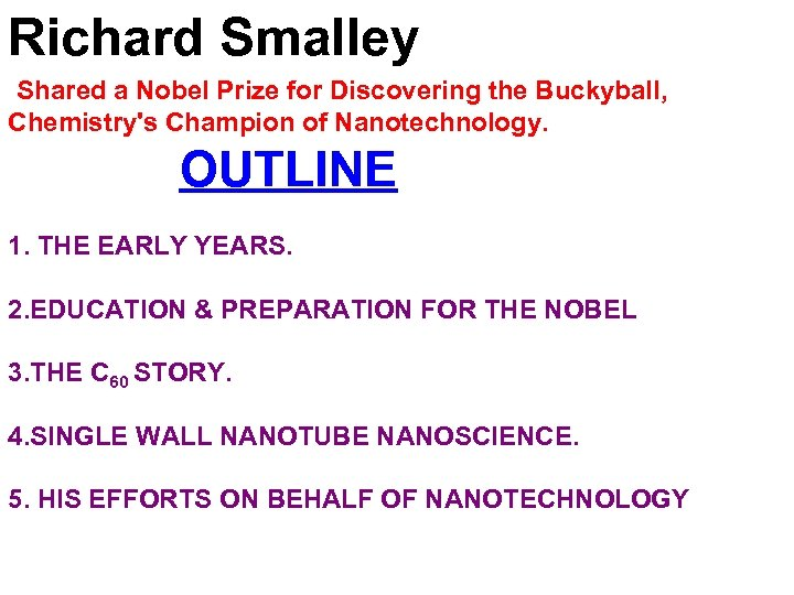 Richard Smalley Shared a Nobel Prize for Discovering the Buckyball, Chemistry's Champion of Nanotechnology.