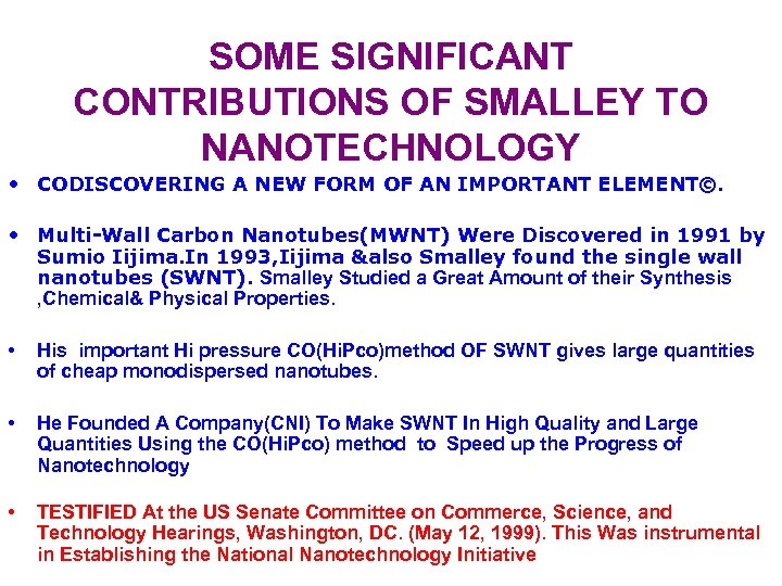 SOME SIGNIFICANT CONTRIBUTIONS OF SMALLEY TO NANOTECHNOLOGY • CODISCOVERING A NEW FORM OF AN
