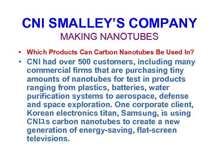 CNI SMALLEY'S COMPANY MAKING NANOTUBES • Which Products Can Carbon Nanotubes Be Used In?