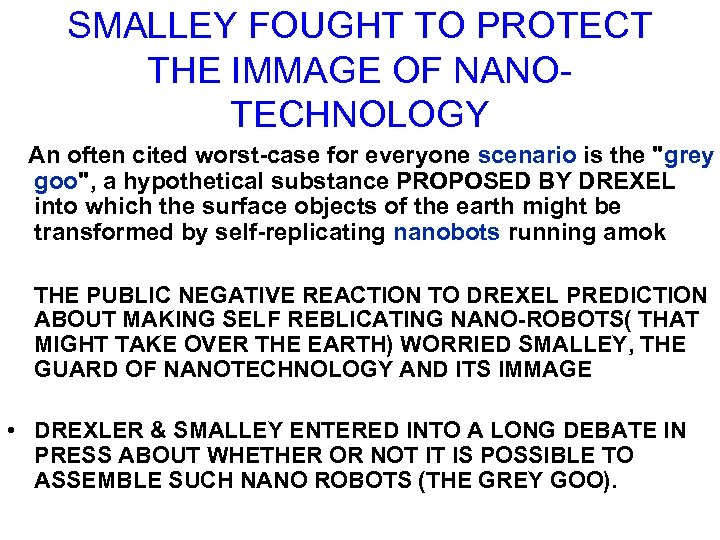 SMALLEY FOUGHT TO PROTECT THE IMMAGE OF NANOTECHNOLOGY An often cited worst-case for everyone