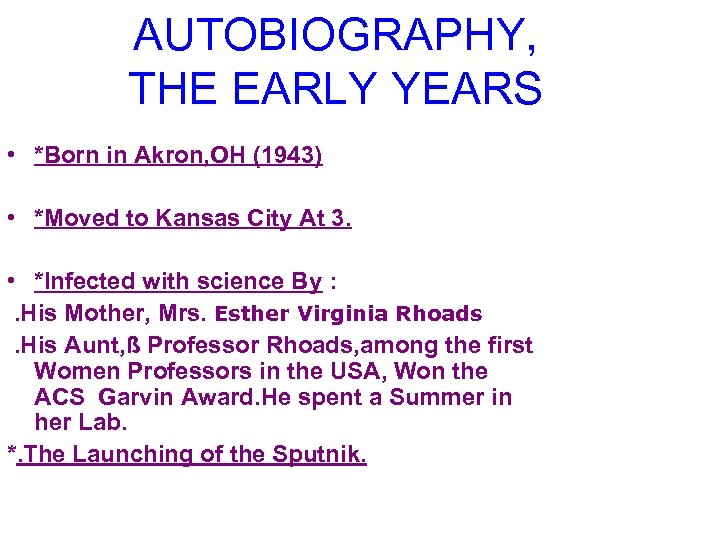 AUTOBIOGRAPHY, THE EARLY YEARS • *Born in Akron, OH (1943) • *Moved to Kansas