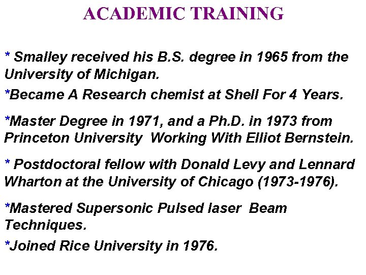 ACADEMIC TRAINING * Smalley received his B. S. degree in 1965 from the University