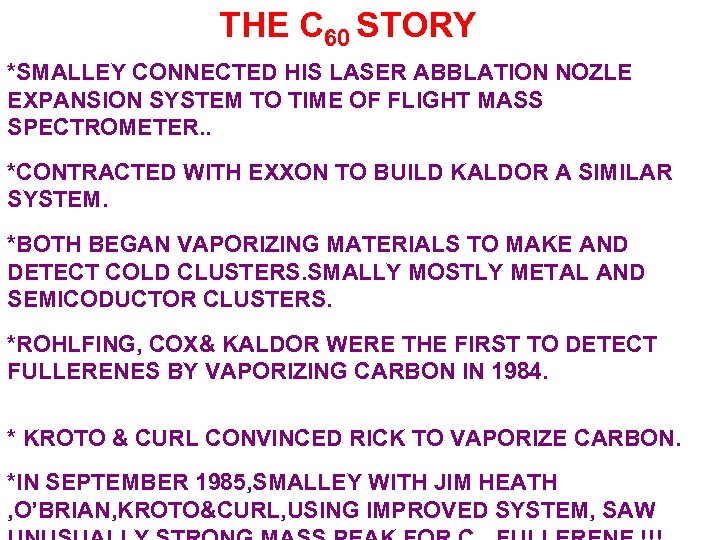 THE C 60 STORY *SMALLEY CONNECTED HIS LASER ABBLATION NOZLE EXPANSION SYSTEM TO TIME