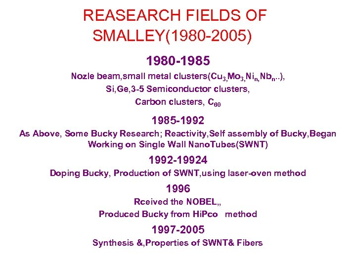REASEARCH FIELDS OF SMALLEY(1980 -2005) 1980 -1985 Nozle beam, small metal clusters(Cu 3,