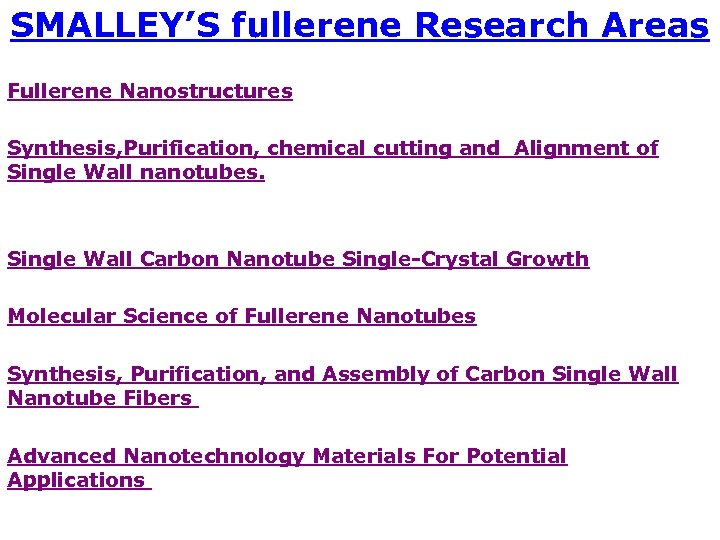 SMALLEY'S fullerene Research Areas Fullerene Nanostructures Synthesis, Purification, chemical cutting and Alignment of Single