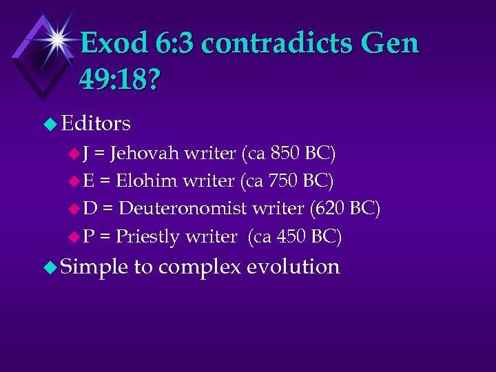 Exod 6: 3 contradicts Gen 49: 18? u Editors u. J = Jehovah writer