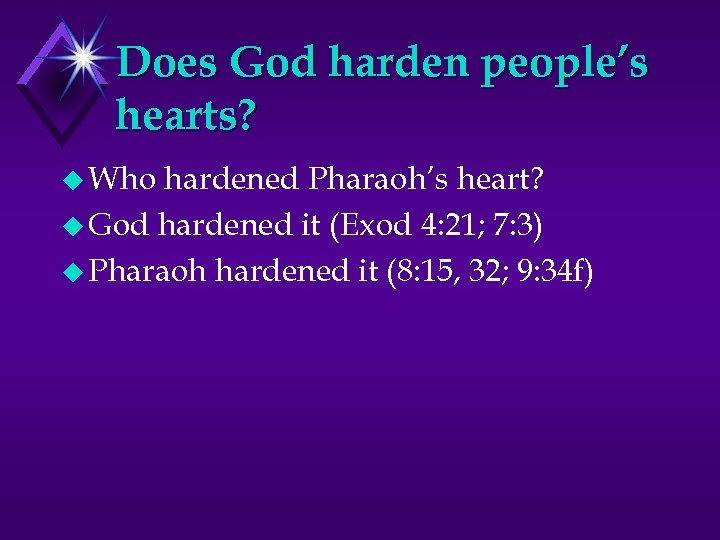 Does God harden people's hearts? u Who hardened Pharaoh's heart? u God hardened it