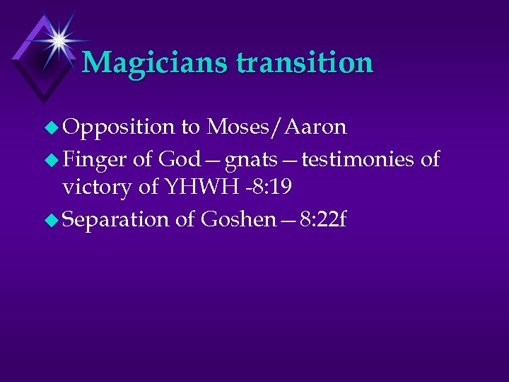 Magicians transition u Opposition to Moses/Aaron u Finger of God—gnats—testimonies of victory of YHWH