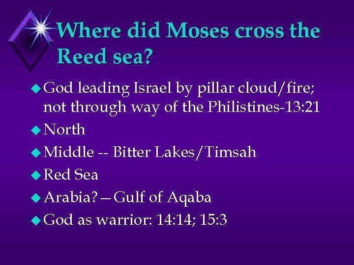 Where did Moses cross the Reed sea? u God leading Israel by pillar cloud/fire;