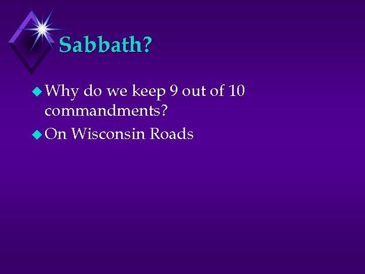 Sabbath? u Why do we keep 9 out of 10 commandments? u On Wisconsin