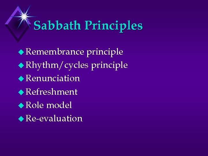 Sabbath Principles u Remembrance principle u Rhythm/cycles principle u Renunciation u Refreshment u Role