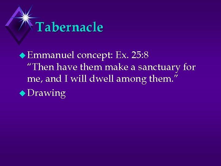 """Tabernacle u Emmanuel concept: Ex. 25: 8 """"Then have them make a sanctuary for"""