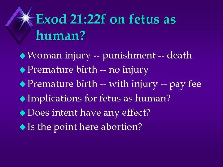 Exod 21: 22 f on fetus as human? u Woman injury -- punishment --