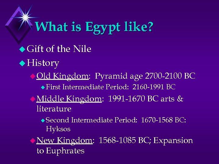 What is Egypt like? u Gift of the Nile u History u Old Kingdom: