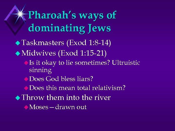 Pharoah's ways of dominating Jews u Taskmasters (Exod 1: 8 -14) u Midwives (Exod