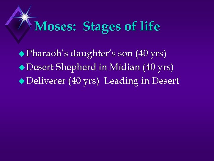 Moses: Stages of life u Pharaoh's daughter's son (40 yrs) u Desert Shepherd in