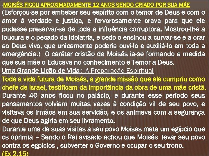 -MOISÉS FICOU APROXIMADAMENTE 12 ANOS SENDO CRIADO POR SUA MÃE (Esforçou-se por embeber seu