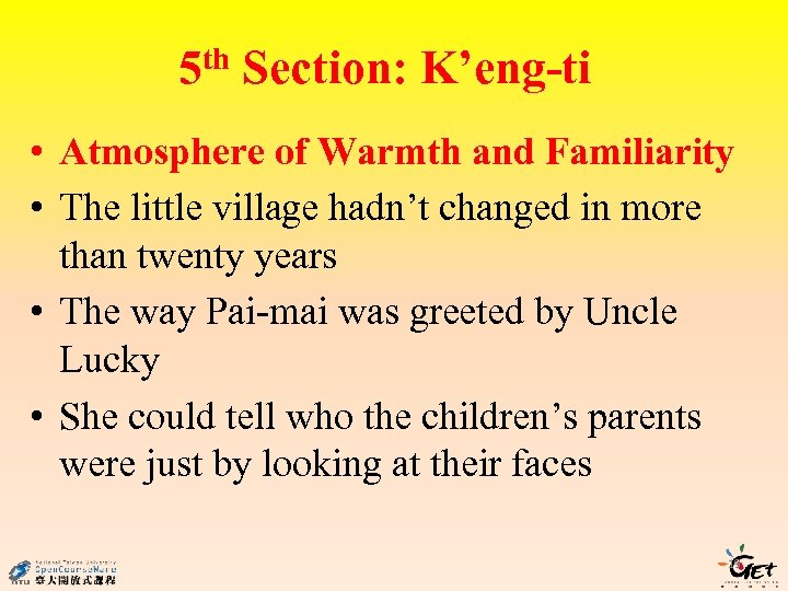 5 th Section: K'eng-ti • Atmosphere of Warmth and Familiarity • The little village