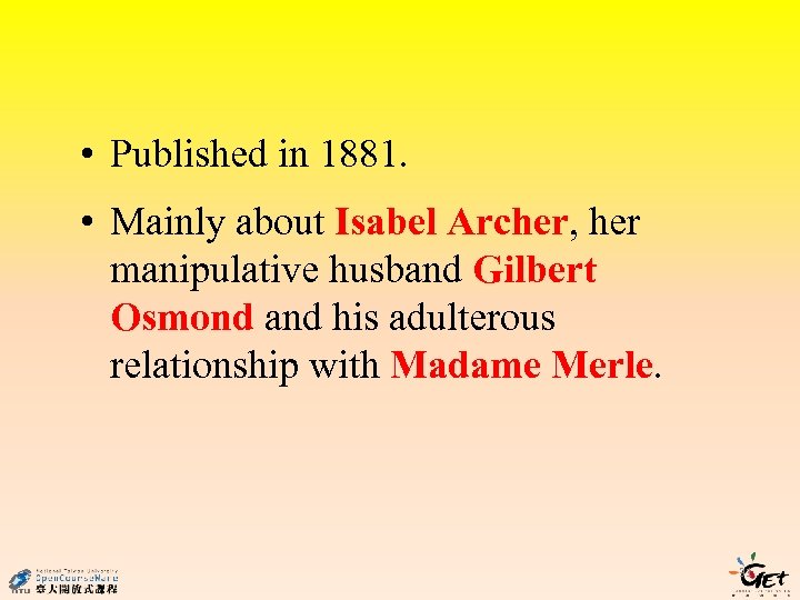 • Published in 1881. • Mainly about Isabel Archer, her manipulative husband Gilbert